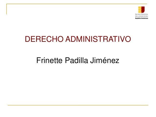 DERECHO ADMINISTRATIVO Frinette Padilla Jiménez
