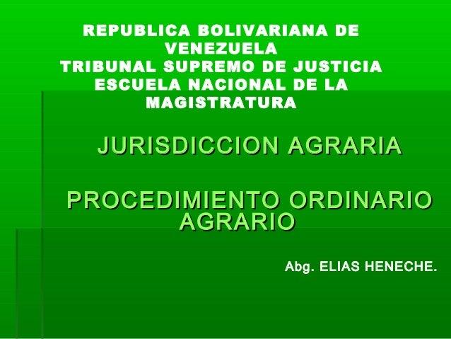 REPUBLICA BOLIVARIANA DE VENEZUELA TRIBUNAL SUPREMO DE JUSTICIA ESCUELA NACIONAL DE LA MAGISTRATURA  JURISDICCION AGRARIA ...