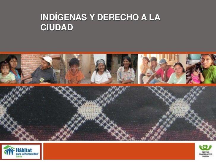 INDÍGENAS Y DERECHO A LA CIUDAD<br />