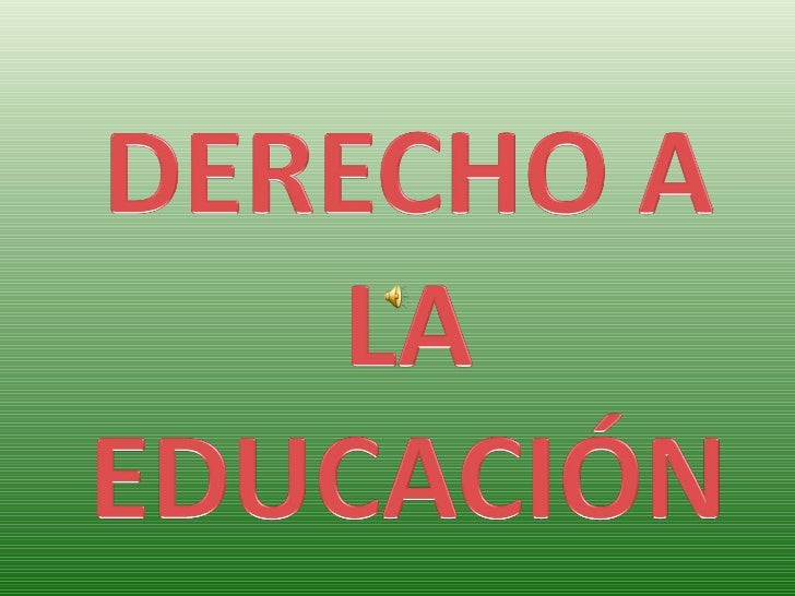 EL NIÑO TIENE DERECHO A RECIBIR EDUCACIÓN QUE SERÁ GRATUITA Y OBLIGATORIA POR LO MENOS EN LAS ETAPAS    ELEMENTALES.