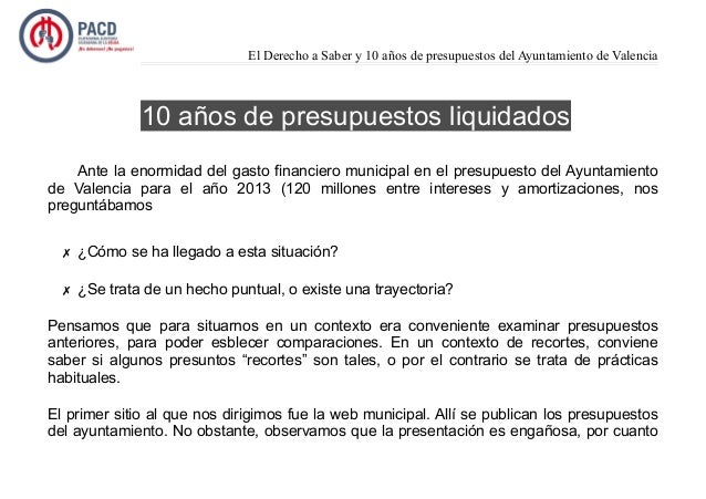 El Derecho a Saber y 10 años de presupuestos del Ayuntamiento de Valencia 10 años de presupuestos liquidados Ante la enorm...