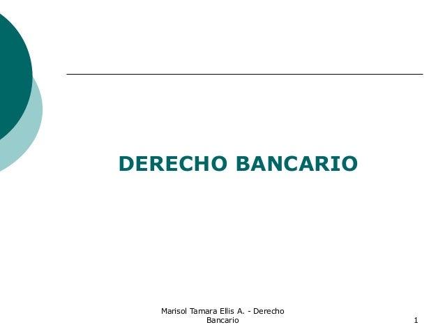 Marisol Tamara Ellis A. - Derecho Bancario 1 DERECHO BANCARIO