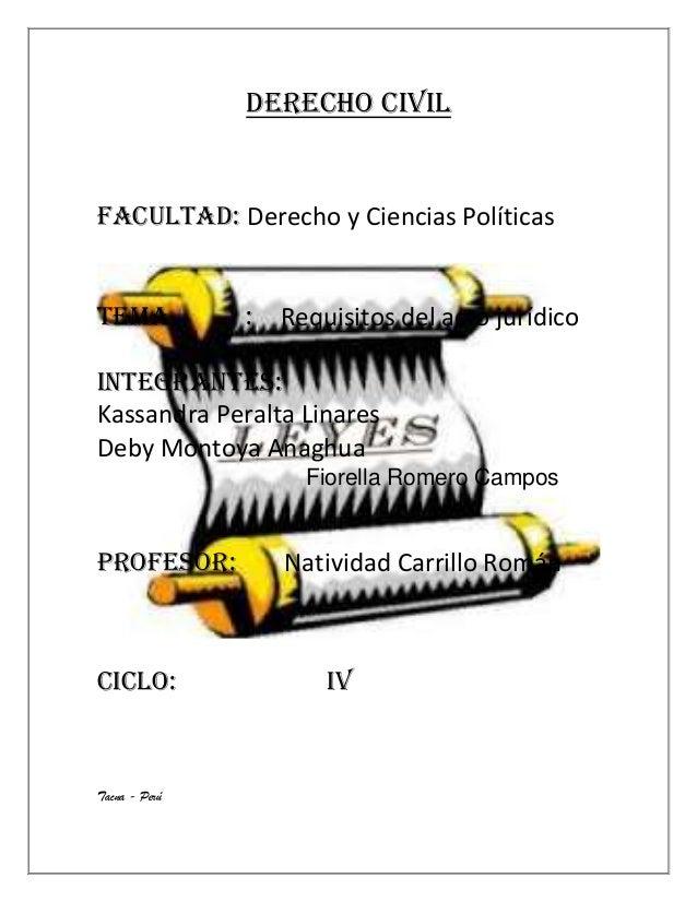 DERECHO civil  FACULTAD: Derecho y Ciencias Políticas  Tema  :  Requisitos del acto jurídico  Integrantes: Kassandra Peral...