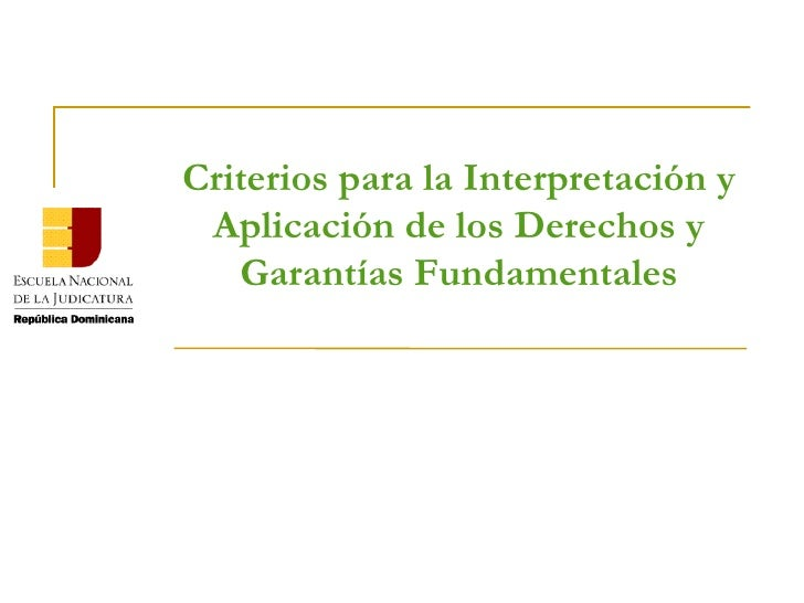 Criterios para la Interpretación y Aplicación de los Derechos y Garantías Fundamentales