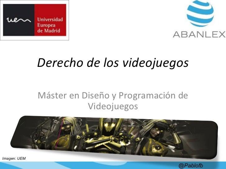 Derecho de los videojuegos Máster en Diseño y Programación de Videojuegos @Pablofb Imagen: UEM