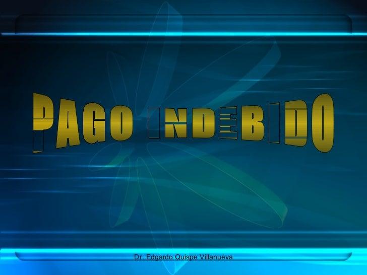 PAGO INDEBIDO Dr. Edgardo Quispe Villanueva