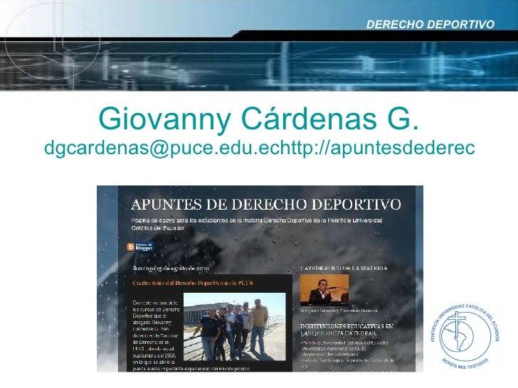 Giovanny Cárdenas G. dgcardenas@puce.edu.echttp://apuntesdederechodeportivo.blogspot.com DERECHO DEPORTIVO