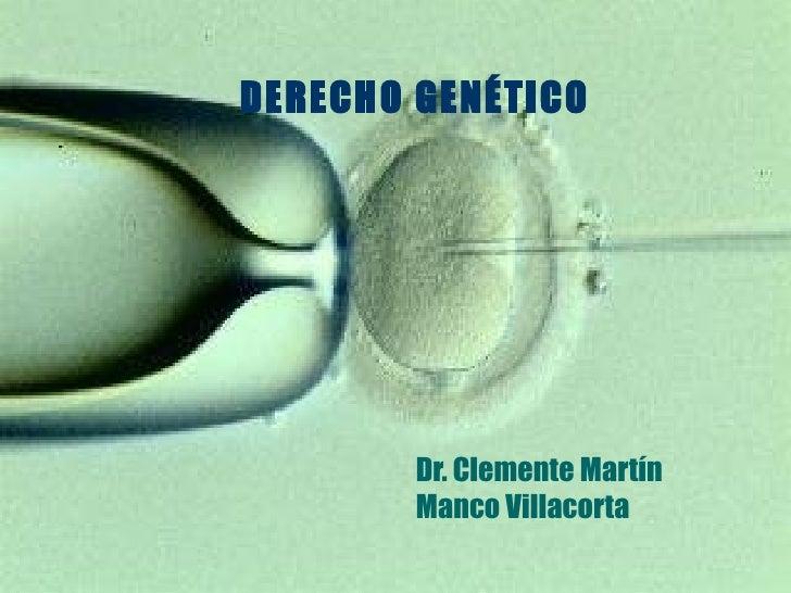 DERECHO GENÉTICO        Dr. Clemente Martín        Manco Villacorta