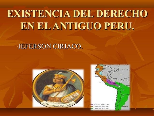 EXISTENCIA DEL DERECHOEXISTENCIA DEL DERECHO EN ELANTIGUO PERU.EN ELANTIGUO PERU. -JEFERSON CIRIACO.JEFERSON CIRIACO.