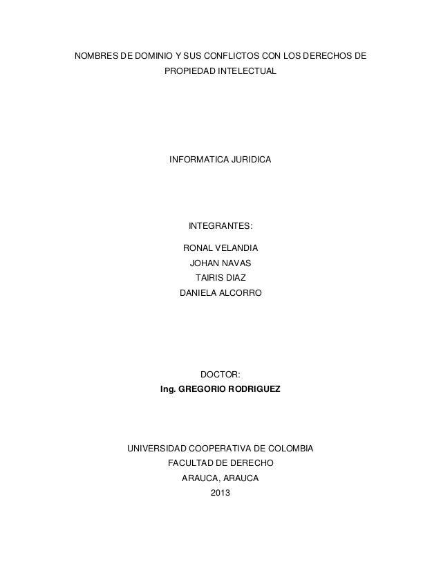 NOMBRES DE DOMINIO Y SUS CONFLICTOS CON LOS DERECHOS DEPROPIEDAD INTELECTUALINFORMATICA JURIDICAINTEGRANTES:RONAL VELANDIA...