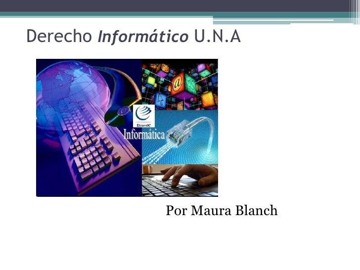 Derecho Informático U.N.A <br />Por Maura Blanch<br />
