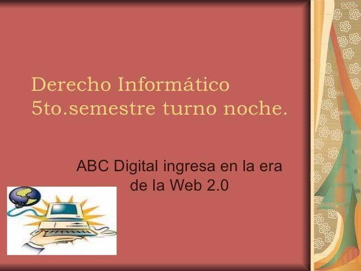 Derecho Informático 5to.semestre turno noche. ABC Digital ingresa en la era de la Web 2.0