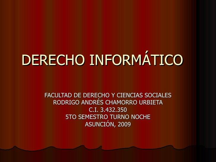 DERECHO INFORMÁTICO FACULTAD DE DERECHO Y CIENCIAS SOCIALES RODRIGO ANDRÉS CHAMORRO URBIETA C.I. 3.432.350 5TO SEMESTRO TU...