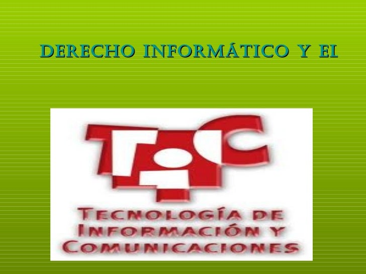 DERECHO INFORMÁTICO Y EL IMPACTO DEL TIC`S EN EL DERECHO