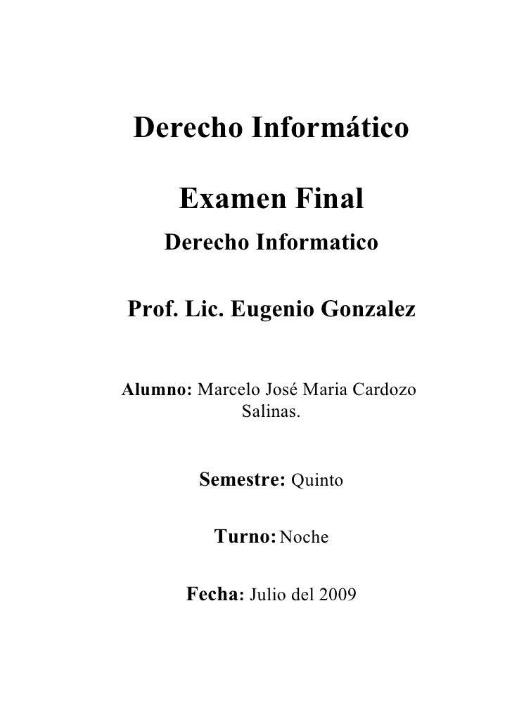 Derecho Informático        Examen Final     Derecho Informatico  Prof. Lic. Eugenio Gonzalez   Alumno: Marcelo José Maria ...