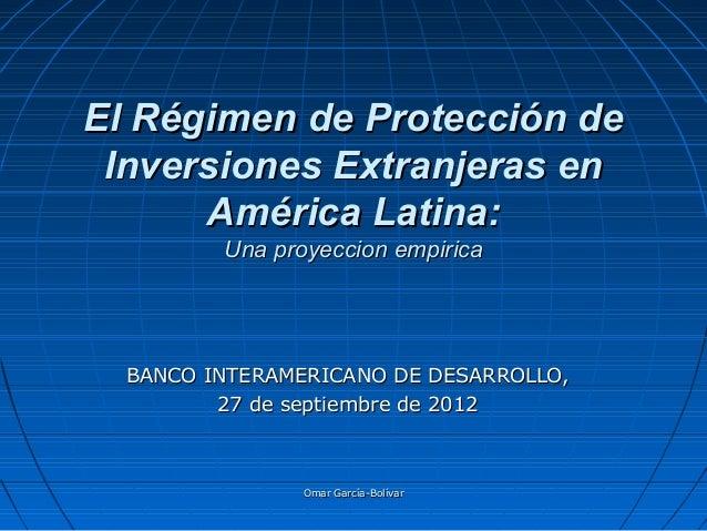 Omar García-BolívarOmar García-Bolívar El Régimen de Protección deEl Régimen de Protección de Inversiones Extranjeras enIn...