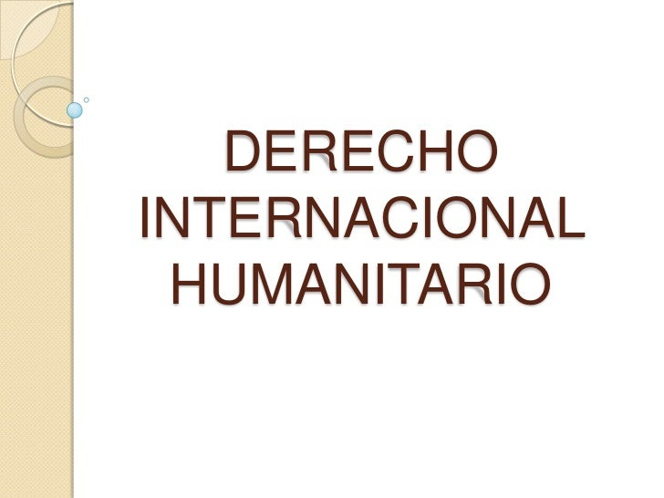 DERECHOINTERNACIONAL HUMANITARIO