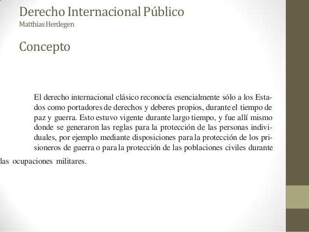 Derecho Internacional Público MatthiasHerdegen  Concepto  El derecho internacional clásico reconocía esencialmente sólo a ...