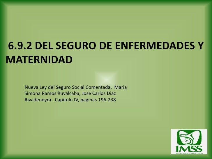 6.9.2 DEL SEGURO DE ENFERMEDADES YMATERNIDAD   Nueva Ley del Seguro Social Comentada, Maria   Simona Ramos Ruvalcaba, Jose...