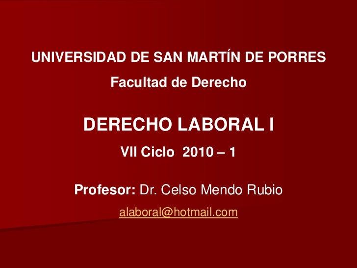 UNIVERSIDAD DE SAN MARTÍN DE PORRES          Facultad de Derecho      DERECHO LABORAL I           VII Ciclo 2010 – 1     P...
