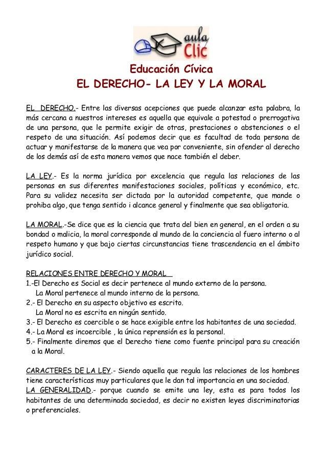Educación Cívica  EL DERECHO- LA LEY Y LA MORAL  EL DERECHO.- Entre las diversas acepciones que puede alcanzar esta palabr...