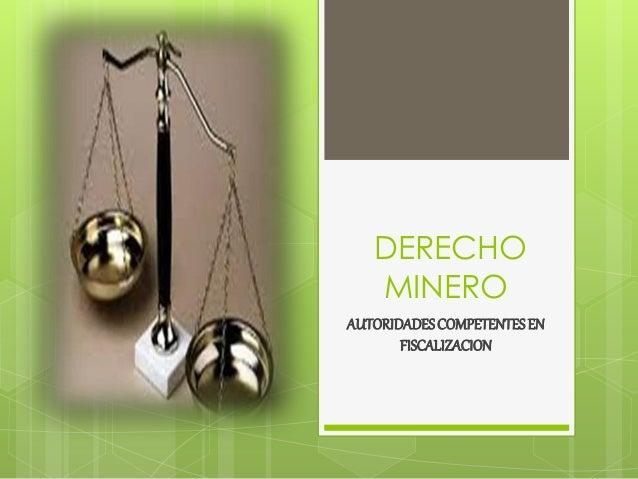 DERECHO MINERO AUTORIDADESCOMPETENTESEN FISCALIZACION