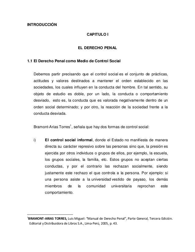 INTRODUCCIÓN CAPITULO I EL DERECHO PENAL 1.1 El Derecho Penal como Medio de Control Social Debemos partir precisando que e...