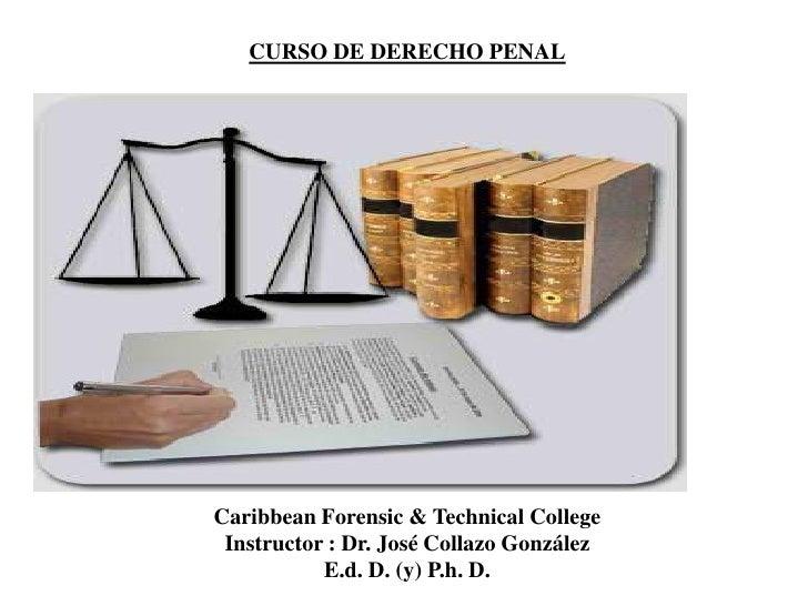 CURSO DE DERECHO PENALCaribbean Forensic & Technical College Instructor : Dr. José Collazo González           E.d. D. (y) ...