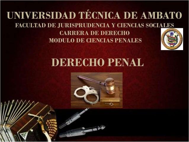 UNIVERSIDAD TÉCNICA DE AMBATO FACULTAD DE JURISPRUDENCIA Y CIENCIAS SOCIALES CARRERA DE DERECHO MODULO DE CIENCIAS PENALES...