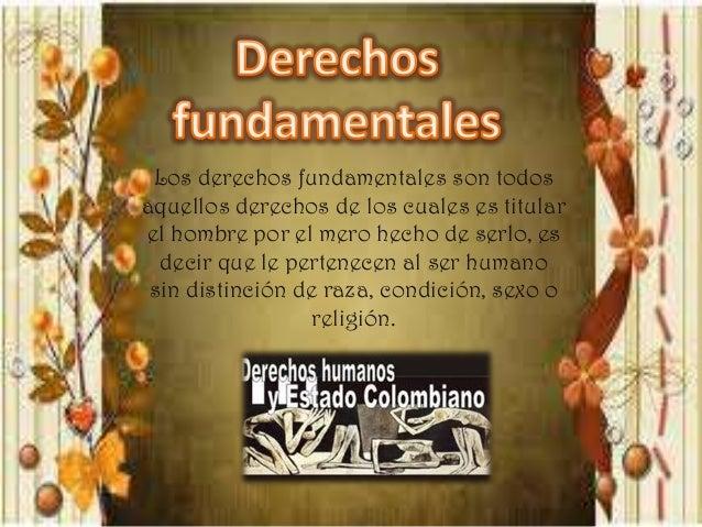 Los derechos fundamentales son todos aquellos derechos de los cuales es titular el hombre por el mero hecho de serlo, es d...