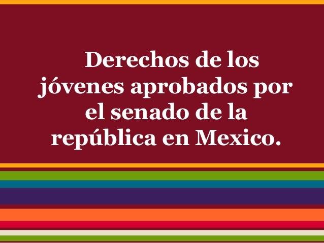 Derechos de los jóvenes aprobados por el senado de la república en Mexico.