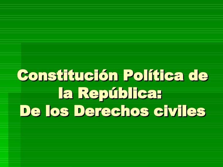 Constitución Política de la República:  De los Derechos civiles