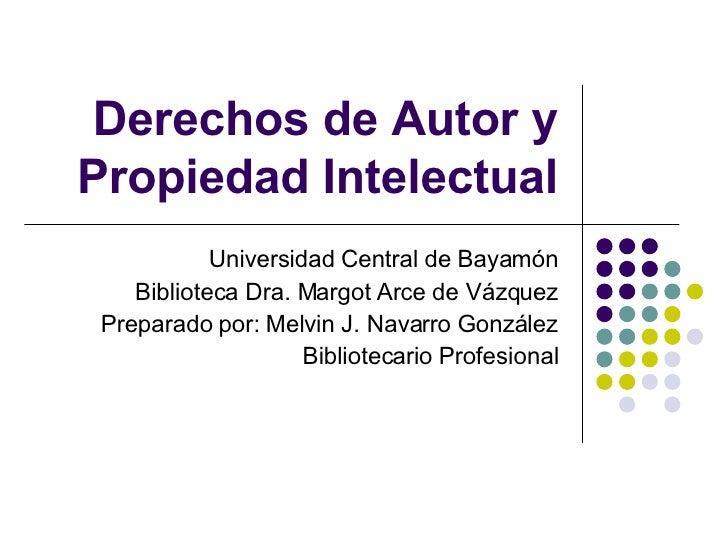 Derechos de Autor y Propiedad Intelectual Universidad Central de Bayamón Biblioteca Dra. Margot Arce de Vázquez Preparado ...
