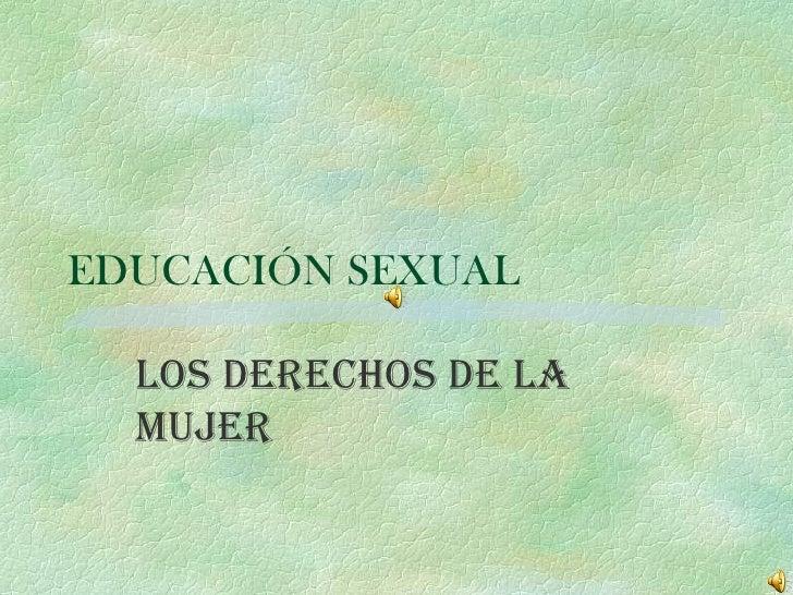 EDUCACIÓN SEXUAL   LOS DERECHOS DE LA MUJER