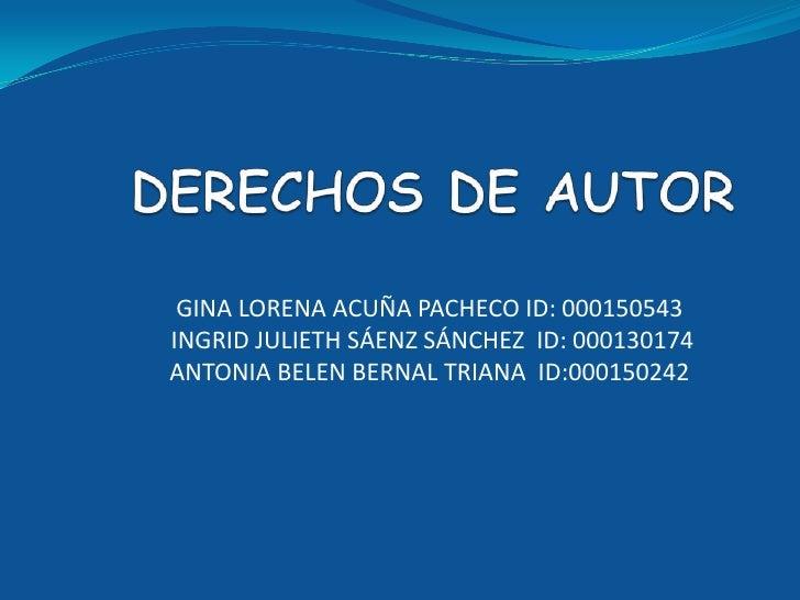 DERECHOS DE AUTOR<br />GINA LORENA ACUÑA PACHECO ID: 000150543<br /> INGRID JULIETH SÁENZ SÁNCHEZ  ID: 000130174<br />ANTO...