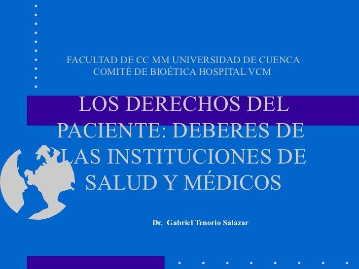 FACULTAD DE CC MM UNIVERSIDAD DE CUENCA COMITÉ DE BIOÉTICA HOSPITAL VCM  LOS DERECHOS DEL PACIENTE: DEBERES DE  LAS INSTIT...