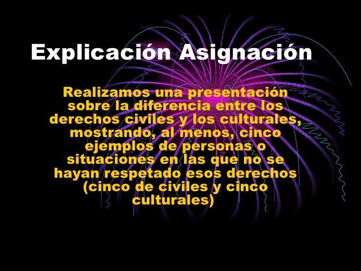 Explicación Asignación Realizamos una presentación sobre la diferencia entre los derechos civiles y los culturales, mostra...