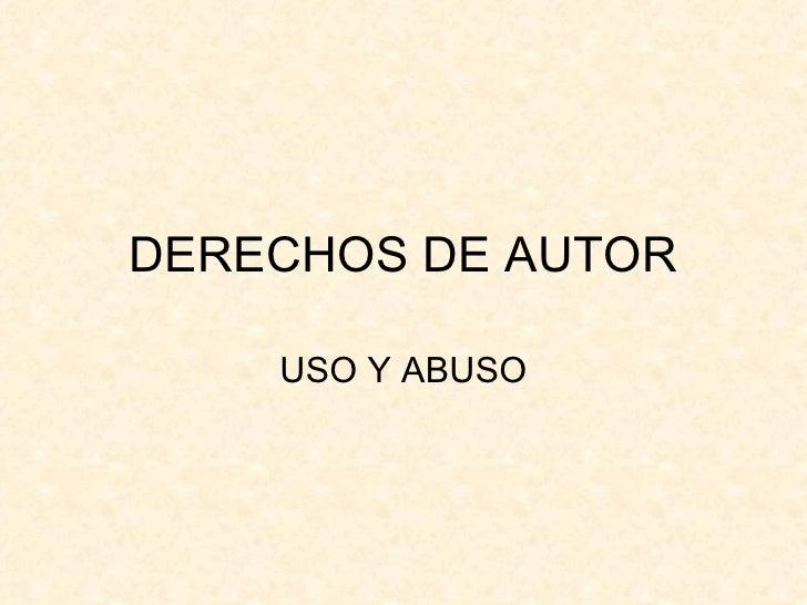 DERECHOS DE AUTOR USO Y ABUSO