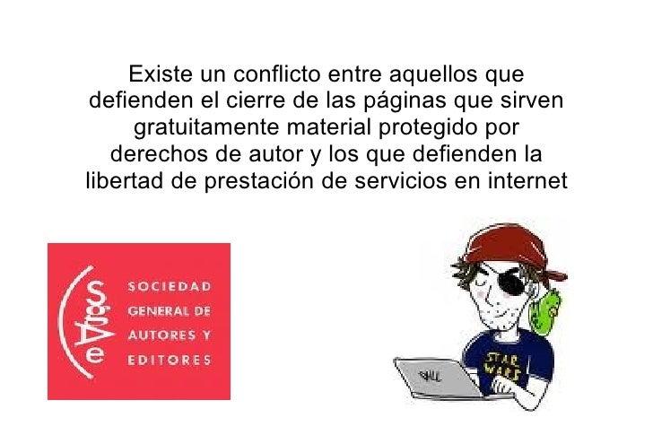Existe un conflicto entre aquellos que defienden el cierre de las páginas que sirven gratuitamente material protegido por ...