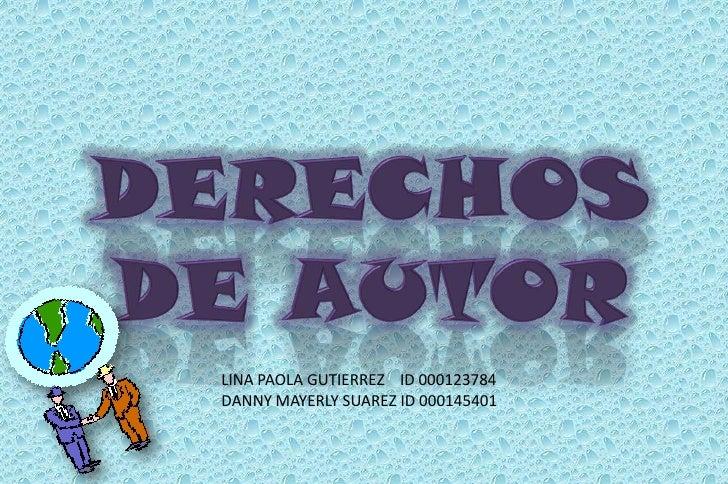 DERECHOS DE AUTOR<br />LINA PAOLA GUTIERREZ    ID 000123784<br />DANNY MAYERLY SUAREZ ID 000145401<br />