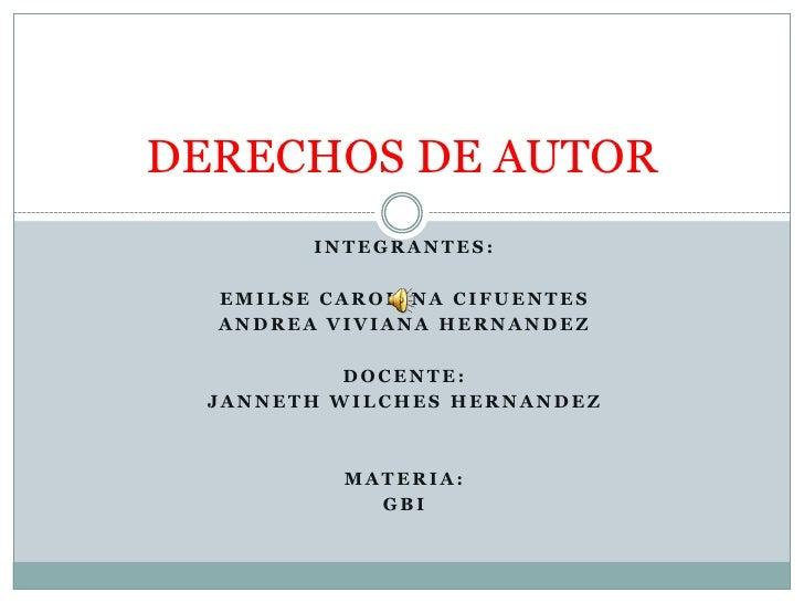 INTEGRANTES:<br />EMILSE CAROLINA CIFUENTES<br />ANDREA VIVIANA HERNANDEZ<br />DOCENTE:<br />JANNETH WILCHES HERNANDEZ<br ...