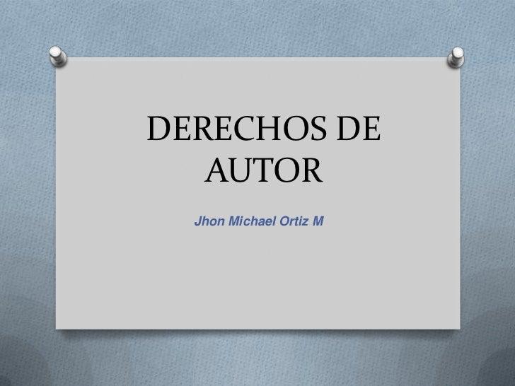 DERECHOS DE   AUTOR  Jhon Michael Ortiz M