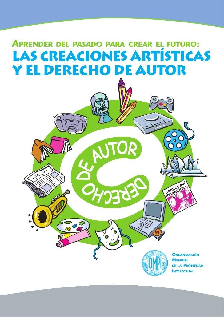 APRENDER   DEL PASADO PARA CREAR EL FUTURO:LAS CREACIONES ARTÍSTICASY EL DERECHO DE AUTOR                                 ...