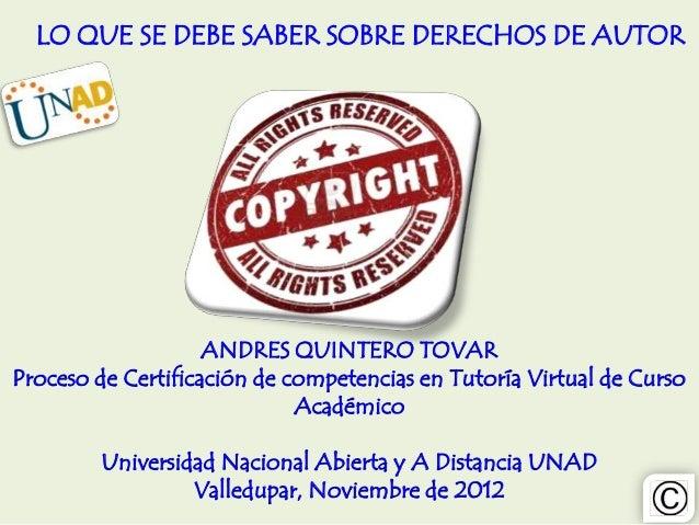 LO QUE SE DEBE SABER SOBRE DERECHOS DE AUTOR                    ANDRES QUINTERO TOVARProceso de Certificación de competenc...
