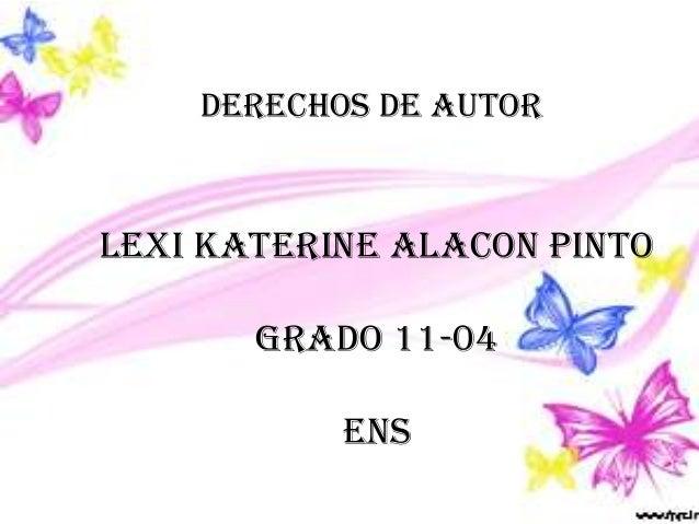 DERECHOS DE AUTOR LEXI KATERINE ALACON PINTO GRADO 11-04 ENS