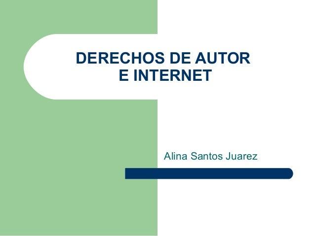 DERECHOS DE AUTOR E INTERNET  Alina Santos Juarez
