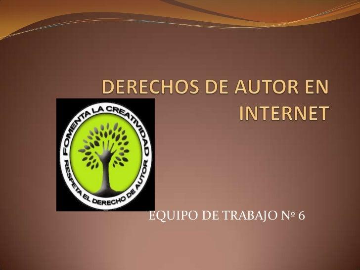DERECHOS DE AUTOR EN INTERNET<br />EQUIPO DE TRABAJO Nº 6<br />