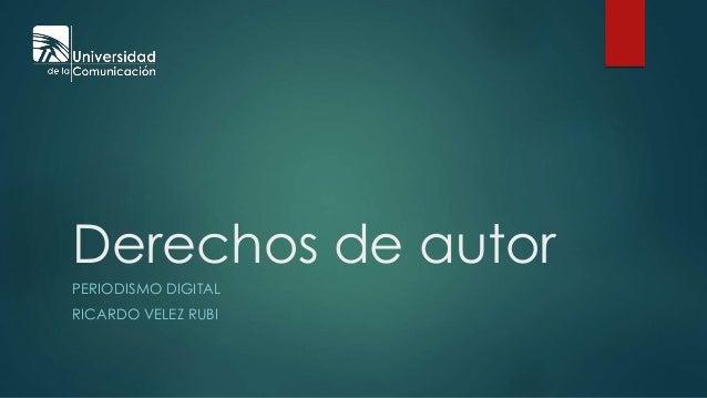 Derechos de autor PERIODISMO DIGITAL RICARDO VELEZ RUBI
