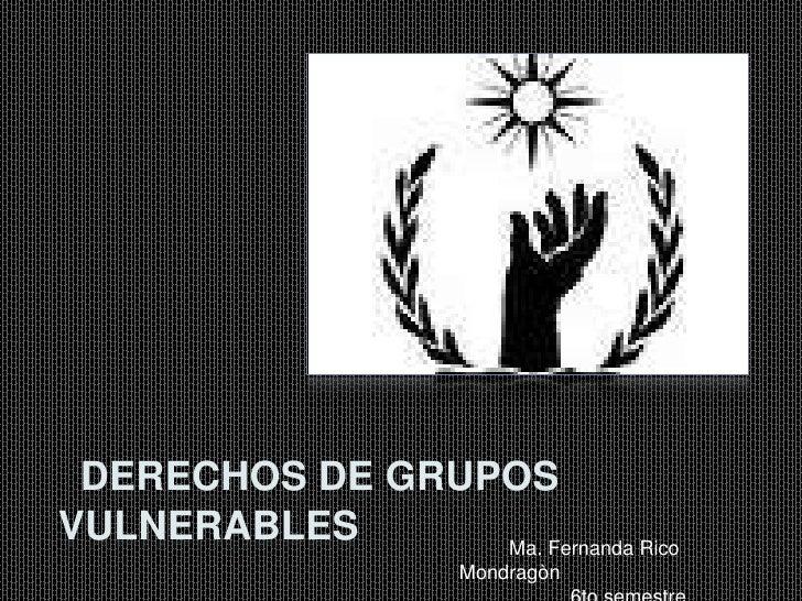 DERECHOS DE GRUPOS VULNERABLES      Ma. Fernanda Rico                      Mondragòn