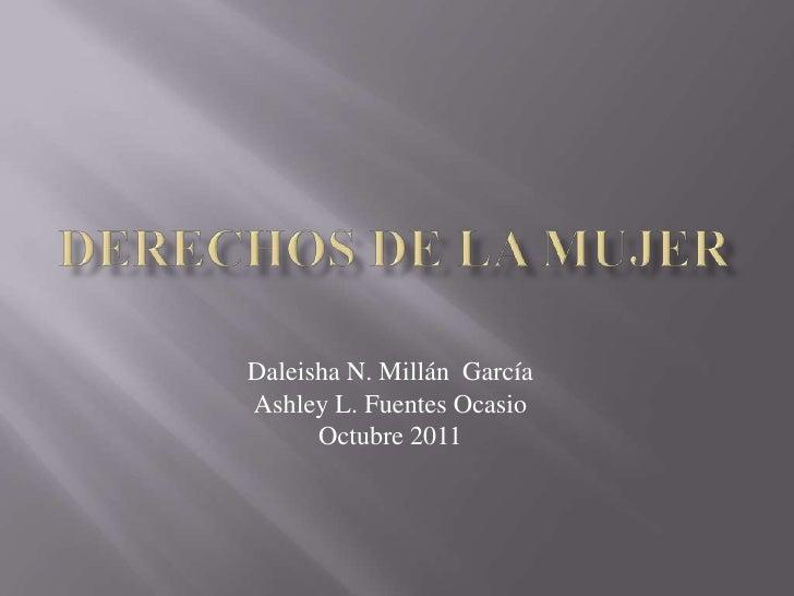 Derechos de la mujer<br />Daleisha N. MillánGarcía<br />Ashley L. Fuentes Ocasio<br />Octubre 2011<br />